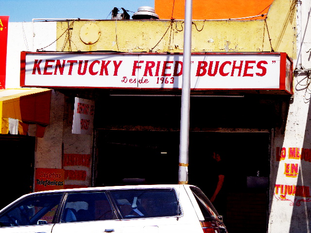 Tijuana - Kentucky Fried Buches